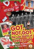 Got, Not Got: The Lost World of Liverpool Football Club, Gary Silke,Derek Hammon