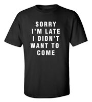SORRY I'M LATE I DIDN'T WANT TO COME FUNNY HUMOR T-shirt *FREE SHIPPING*