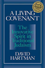 A Living Covenant: The Innovative Spirit in Traditional Judaism by David Hartman