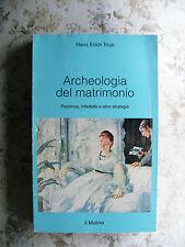 H.E. TROJE: ARCHEOLOGIA DEL MATRIMONIO. PAZIENZA, INFEDELTA' E ALTRE STRATEGIE