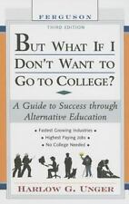 But What If I Don't Want to Go to College?: A Guide to Success Through