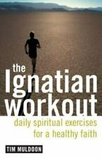 The Ignatian Workout : Daily Exercises for a Healthy Faith by Tim Muldoon (2004,