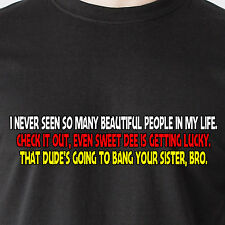 I never seen so many beautiful people in my life. Check it sunny Funny T-Shirt