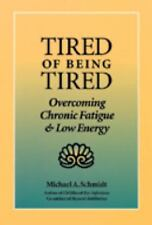 Tired of Being Tired: Overcoming Chronic Fatigue and Low Vitality, Michael A. Sc