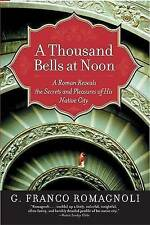 A Thousand Bells at Noon: A Roman Reveals the Secrets and Pleasures of His...