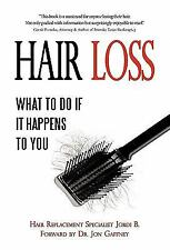 Hair Loss : What to do if it Happens to You by Jordi B. (2010, Paperback)