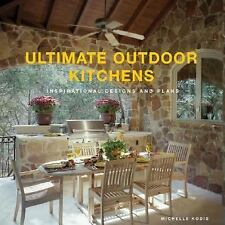 Ultimate Outdoor Kitchens : Inspirational Designs and Plans by Michelle Kodis (…