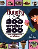 Hungry Girl: 200 Under 200: 200 Recipes Under 200 Calories by Lisa Lillien