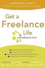 Get a Freelance Life: mediabistro.com's Insider Guide to Freelance Writing, Ragl
