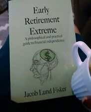 Early Retirement Extreme: A practical guide to financial independence by Fisker