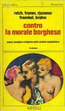 CONTRO LA MORALE BORGHESE: REICH, FROMM, RJAZANOV, FRAENKEL, BROHM -ED. SAVELLI