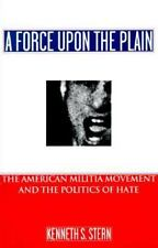 A Force upon the Plain : The American Militia Movement and the Politics of Hate