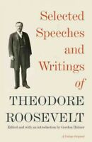 Selected Speeches and Writings of Theodore Roosevelt, Paperback by Roosevelt,...