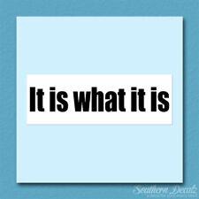 """It Is What It Is - Vinyl Decal Sticker - c214 - 8.75"""" x 3"""""""