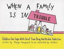 When a Family Is in Trouble : Children Can Cope with Grief from Drug and...