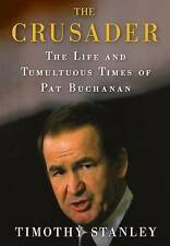 The Crusader: The Life and Tumultuous Times of Pat Buchanan by Timothy Stanley