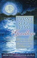 I Wasn't Ready to Say Goodbye Paperback - May 1, 2008 Author - Brook Noel