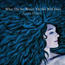 "SARAH BLASKO ""What The Sea Wants, The Sea Will Have"" 2007 12Trk CD ""{Explain}"""