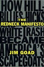 The Redneck Manifesto : How Hillbillies Hicks and White Trash Becames...