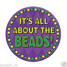 """MARDI GRAS Fat Tuesday Parade Party IT'S ALL ABOUT THE BEADS PIN BUTTON 3 1/2"""""""