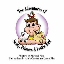 The Adventures of Sandy, Princess and Pookie Bird by Michael Rice (2015,...