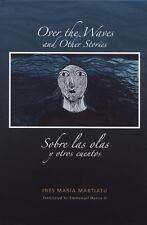 Over the Waves and Other Stories / Sobre las olas y otros cuentos: A Bilingual E