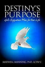 Destiny's Purpose : God's Signature Plan for Your LIfe by Maxwell Manning...