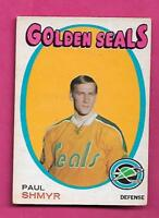 1971-72 OPC  # 6 GOLDEN SEALS PAUL SHMYR ROOKIE GOOD CARD (INV# A9446)