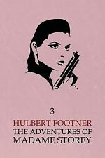 The Adventures of Madame Storey : Volume 3 by Hulbert Footner (2014, Paperback)