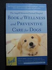 The Angell Memorial Animal Hospital Book of Wellness and Preventive Care for D..