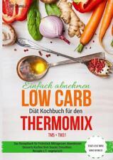 Einfach abnehmen Low Carb Diät Kochbuch für den Thermomix TM5 + TM31 Essen fast ohne Kohlenhydrate Das Rezeptbuch für Frühstück Mittagessen Abendessen von Britta Winkler (2016, Taschenbuch)