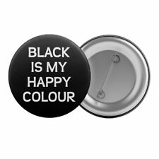 "Black Is My Happy Colour Badge Button Pin 1.25"" 32mm Spooky Gothic Slogan"