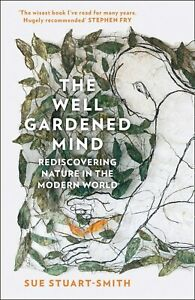 The Well Gardened Mind: Rediscovering Nature in the Modern World, Stuart-Smith,