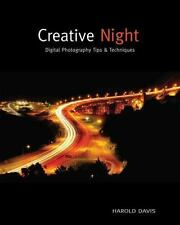 Creative Night : Digital Photography Tips and Techniques by Harold Davis...
