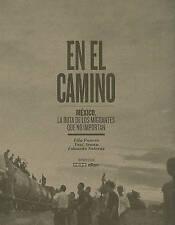 En el Camino: México, la ruta de los migrantes que no importan (Spanish Edition