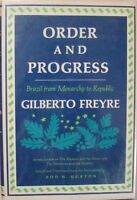 ORDER AND PROGRESS: BRAZIL FROM MONARCHY TO REPUBLIC  - GILBERTO FREYRE
