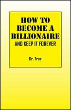 How to Become a Billionaire: And Keep It Forever (Paperback or Softback)