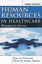 Human Resources in Healthcare : Managing for Success by Myron D. Fottler and Br…
