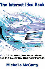 The Internet Idea Book: 101 Internet Business Ideas for the Everyday Ordinary Pe