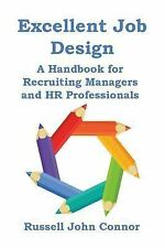 Excellent Job Design. a Handbook for Recruiting Managers and HR Professionals...