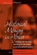 Historical Memory in Africa: Dealing with the Past, Reaching for the Future in a