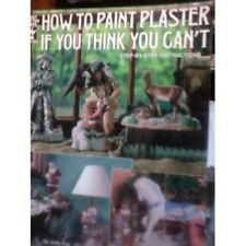 HOW TO PAINT PLASTER IF YOU THINK YOU CAN'T by JUDY FAY 1994 HOT OFF THE PRESS