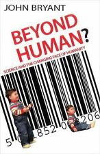 Beyond Human?: Science and the Changing Face of Humanity