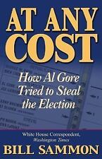 At Any Cost: How Al Gore Tried to Steal the Election by Sammon, Bill