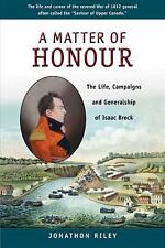 A Matter of Honour : The Life, Campaigns and Generalship of Isaac Brock by...
