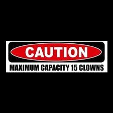 "Funny ""CAUTION - MAXIMUM CAPACITY 15 CLOWNS"" circus BUMPER STICKER car decal"