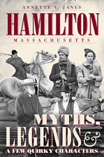 Hamilton, Massachusetts: Myths, Legends & a Few Quirky Characters [MA]