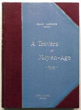 A TRAVERS LE MOYEN-AGE, E. Labroue Histoire medievale Livres anciens illustrés