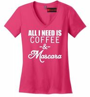 All I Need Is Coffee & Mascara Funny Ladies V-Neck Shirt Valentines Day Gift Z5
