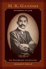 M. K. Gandhi, Attorney at Law : The Man Before the Mahatma by Charles R....